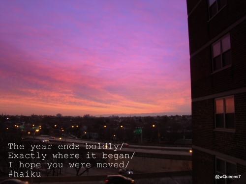 The year ends boldly/ Exactly where it began/ I hope you were moved/ #haiku